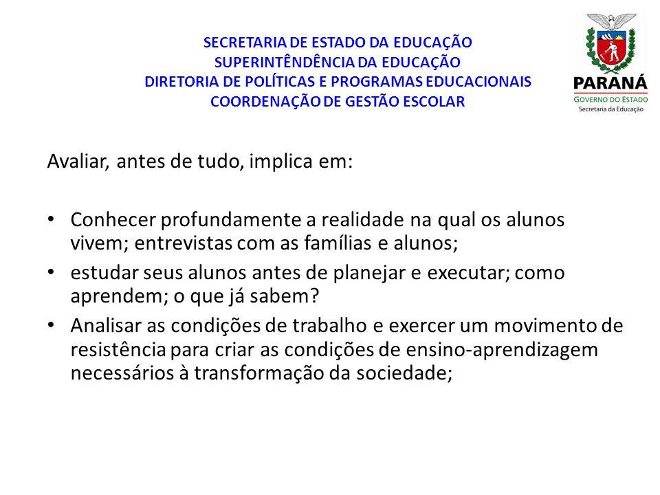 SECRETARIA DE ESTADO DA EDUCAÇÃO SUPERINTÊNDÊNCIA DA EDUCAÇÃO DIRETORIA DE POLÍTICAS E PROGRAMAS EDUCACIONAIS COORDENAÇÃO DE GESTÃO ESCOLAR Avaliar, a