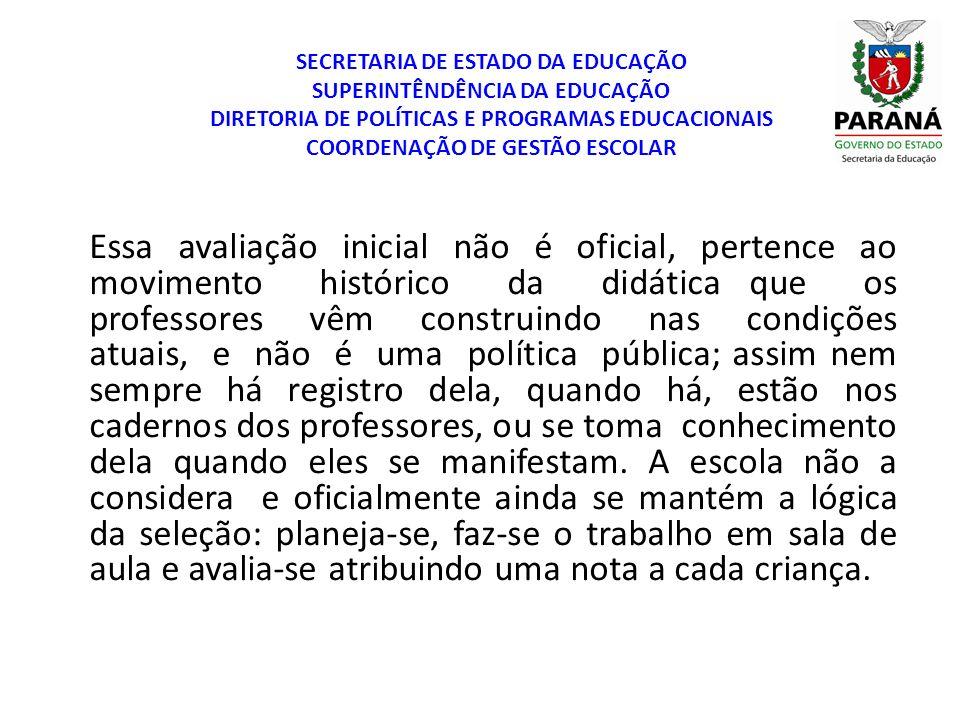 SECRETARIA DE ESTADO DA EDUCAÇÃO SUPERINTÊNDÊNCIA DA EDUCAÇÃO DIRETORIA DE POLÍTICAS E PROGRAMAS EDUCACIONAIS COORDENAÇÃO DE GESTÃO ESCOLAR Essa avali