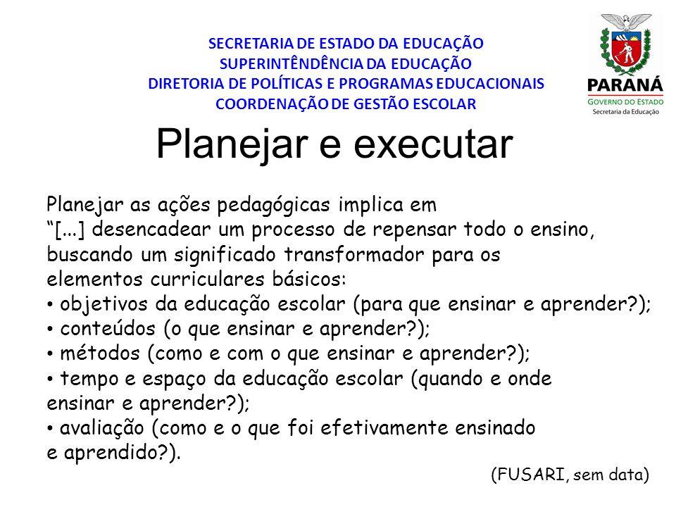 SECRETARIA DE ESTADO DA EDUCAÇÃO SUPERINTÊNDÊNCIA DA EDUCAÇÃO DIRETORIA DE POLÍTICAS E PROGRAMAS EDUCACIONAIS COORDENAÇÃO DE GESTÃO ESCOLAR Planejar e