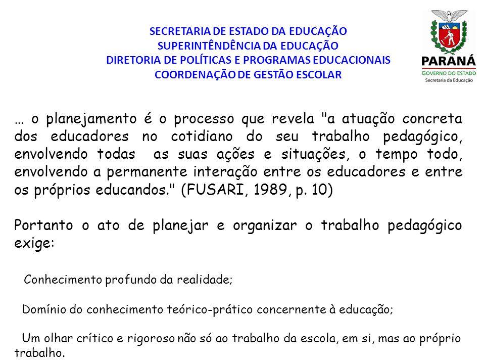SECRETARIA DE ESTADO DA EDUCAÇÃO SUPERINTÊNDÊNCIA DA EDUCAÇÃO DIRETORIA DE POLÍTICAS E PROGRAMAS EDUCACIONAIS COORDENAÇÃO DE GESTÃO ESCOLAR … o planej