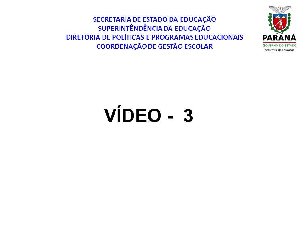 SECRETARIA DE ESTADO DA EDUCAÇÃO SUPERINTÊNDÊNCIA DA EDUCAÇÃO DIRETORIA DE POLÍTICAS E PROGRAMAS EDUCACIONAIS COORDENAÇÃO DE GESTÃO ESCOLAR VÍDEO - 3