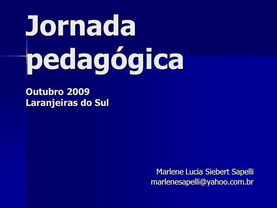 Jornada pedagógica Outubro 2009 Laranjeiras do Sul Marlene Lucia Siebert Sapelli marlenesapelli@yahoo.com.br