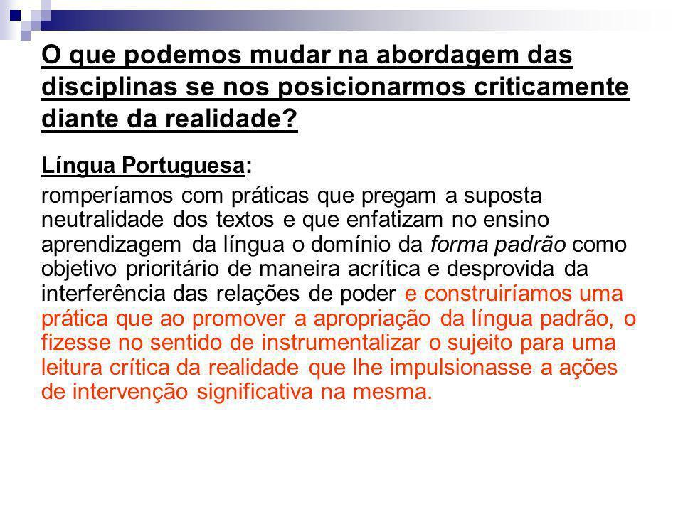 O que podemos mudar na abordagem das disciplinas se nos posicionarmos criticamente diante da realidade? Língua Portuguesa: romperíamos com práticas qu