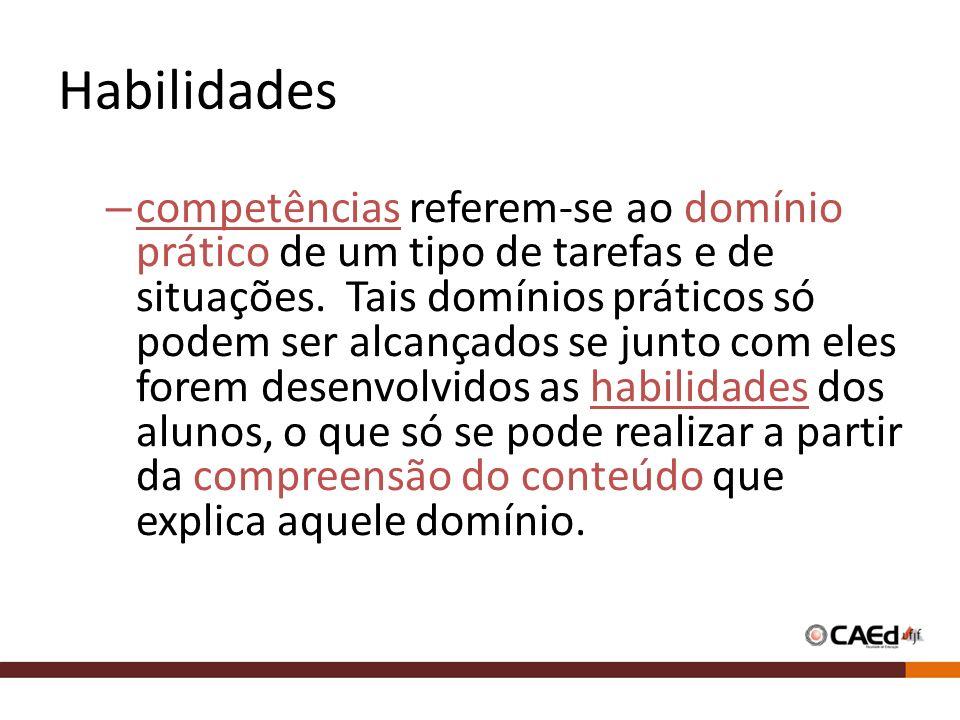 Habilidades – competências referem-se ao domínio prático de um tipo de tarefas e de situações.