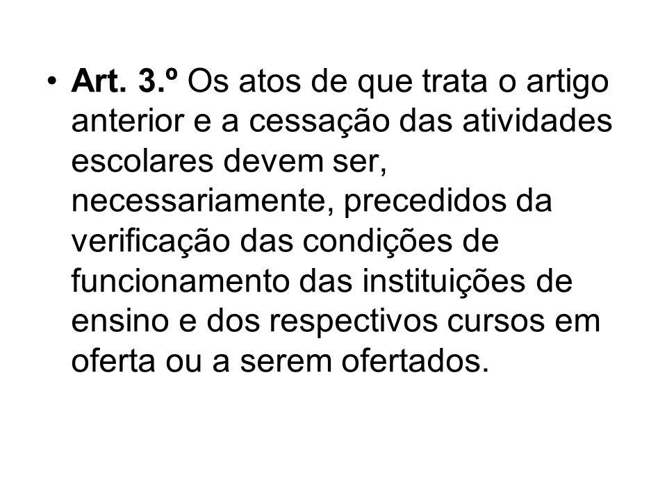 Art. 3.º Os atos de que trata o artigo anterior e a cessação das atividades escolares devem ser, necessariamente, precedidos da verificação das condiç