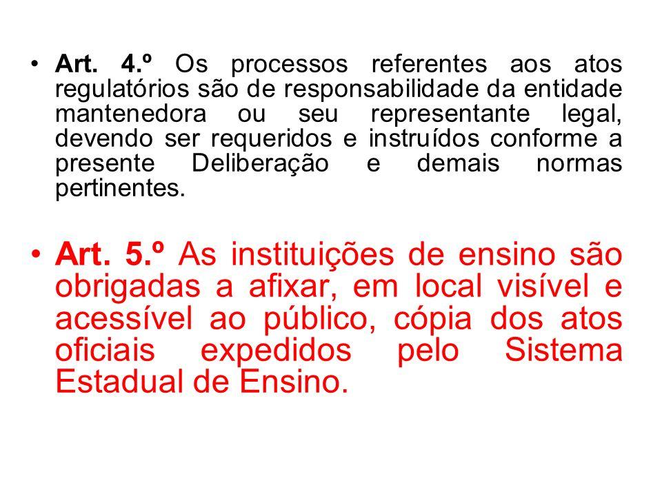 Art. 4.º Os processos referentes aos atos regulatórios são de responsabilidade da entidade mantenedora ou seu representante legal, devendo ser requeri