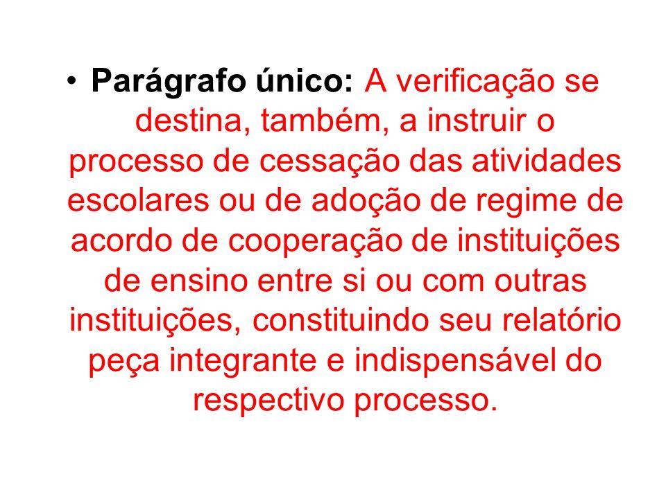 Parágrafo único: A verificação se destina, também, a instruir o processo de cessação das atividades escolares ou de adoção de regime de acordo de coop