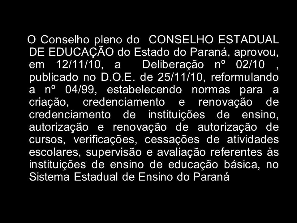 O Conselho pleno do CONSELHO ESTADUAL DE EDUCAÇÃO do Estado do Paraná, aprovou, em 12/11/10, a Deliberação nº 02/10, publicado no D.O.E. de 25/11/10,