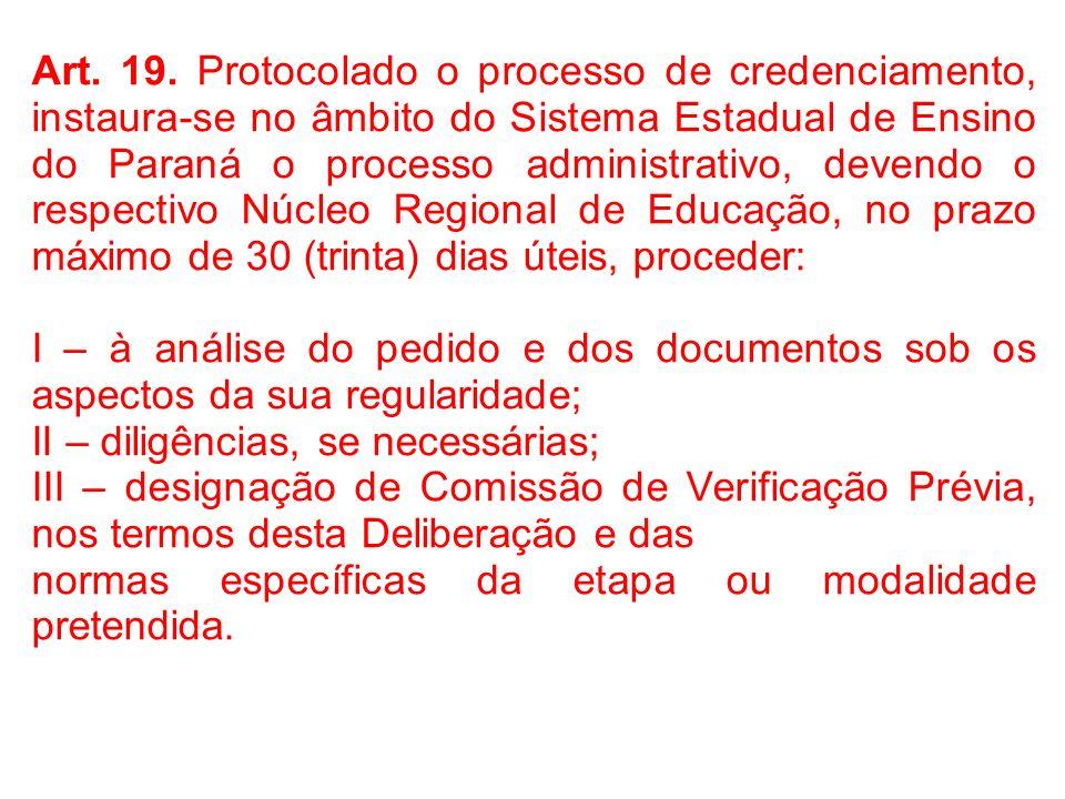 Art. 19. Protocolado o processo de credenciamento, instaura-se no âmbito do Sistema Estadual de Ensino do Paraná o processo administrativo, devendo o