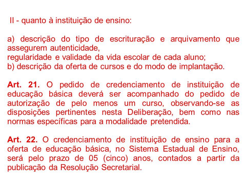 II - quanto à instituição de ensino: a) descrição do tipo de escrituração e arquivamento que assegurem autenticidade, regularidade e validade da vida