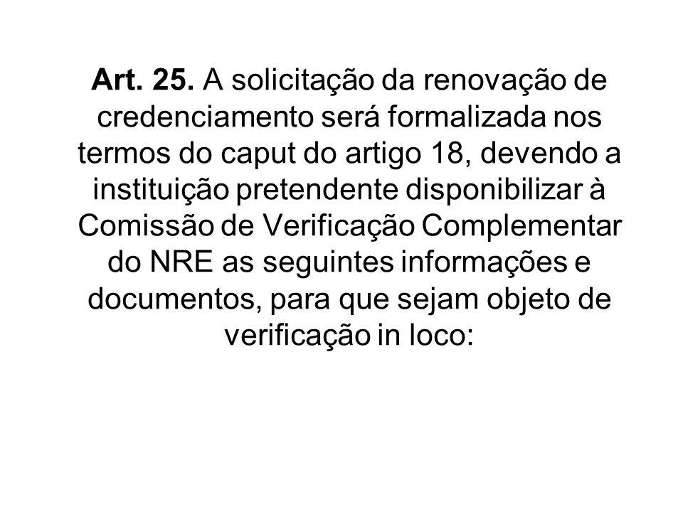 Art. 25. A solicitação da renovação de credenciamento será formalizada nos termos do caput do artigo 18, devendo a instituição pretendente disponibili