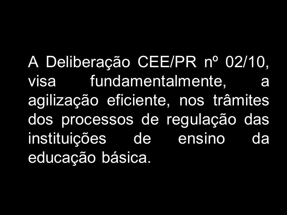 A Deliberação CEE/PR nº 02/10, visa fundamentalmente, a agilização eficiente, nos trâmites dos processos de regulação das instituições de ensino da ed