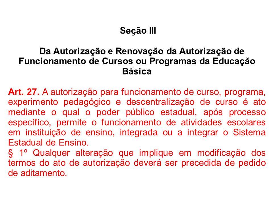 Seção III Da Autorização e Renovação da Autorização de Funcionamento de Cursos ou Programas da Educação Básica Art. 27. A autorização para funcionamen