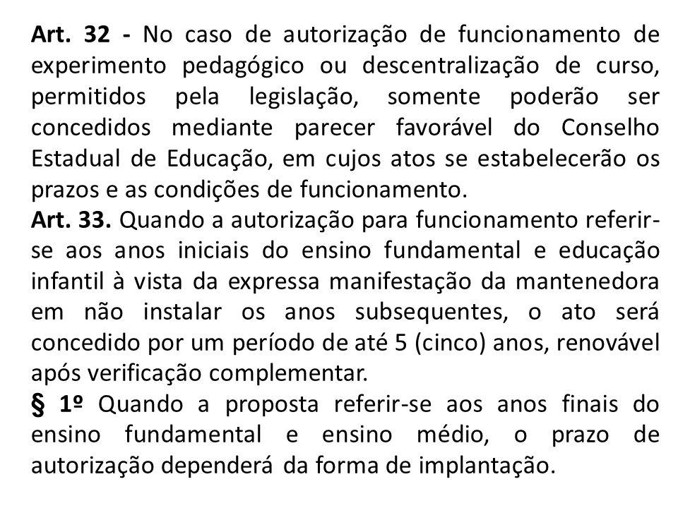 Art. 32 - No caso de autorização de funcionamento de experimento pedagógico ou descentralização de curso, permitidos pela legislação, somente poderão