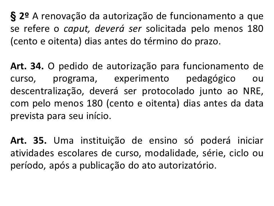 § 2º A renovação da autorização de funcionamento a que se refere o caput, deverá ser solicitada pelo menos 180 (cento e oitenta) dias antes do término