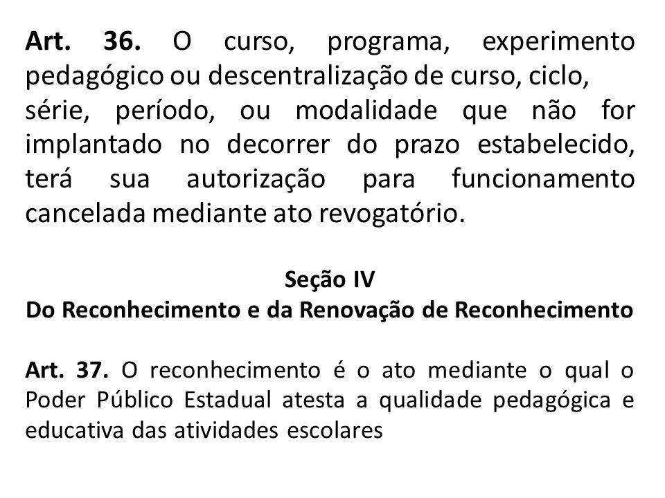 Art. 36. O curso, programa, experimento pedagógico ou descentralização de curso, ciclo, série, período, ou modalidade que não for implantado no decorr