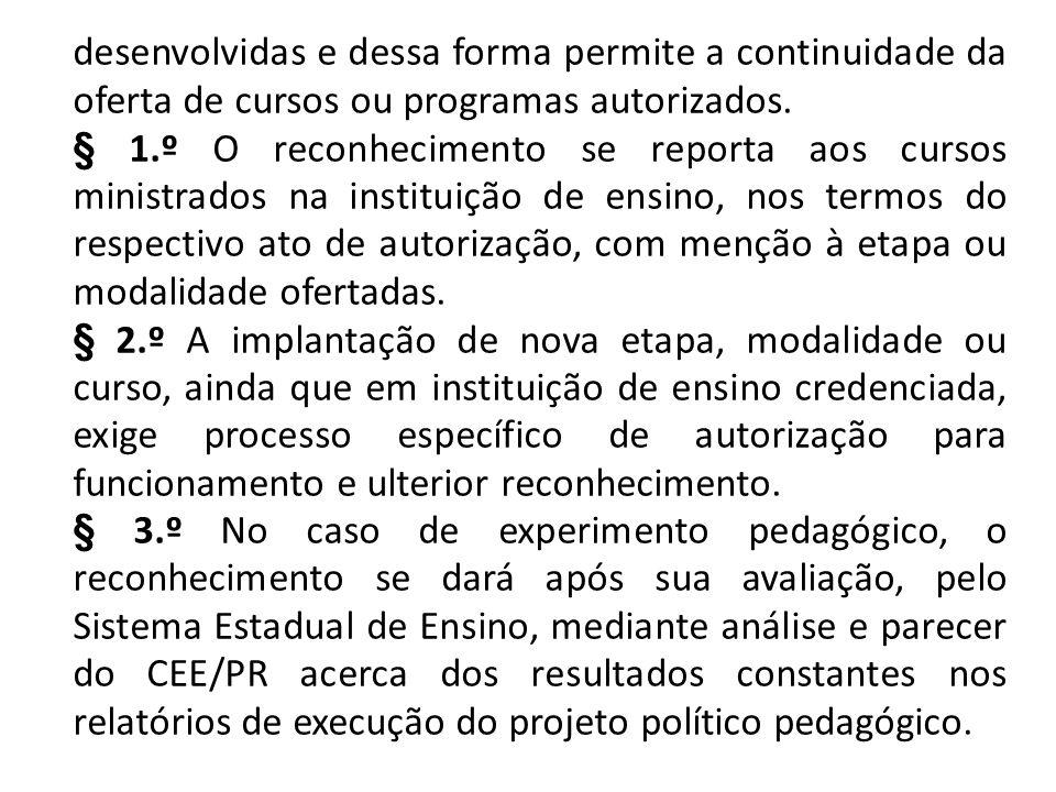 desenvolvidas e dessa forma permite a continuidade da oferta de cursos ou programas autorizados. § 1.º O reconhecimento se reporta aos cursos ministra