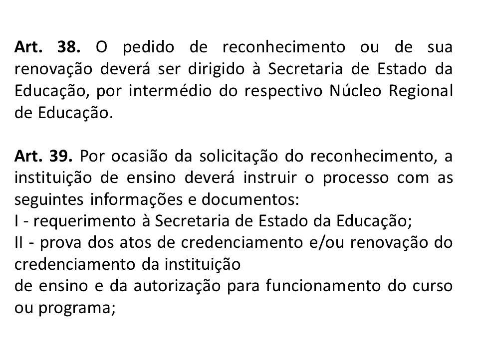 Art. 38. O pedido de reconhecimento ou de sua renovação deverá ser dirigido à Secretaria de Estado da Educação, por intermédio do respectivo Núcleo Re