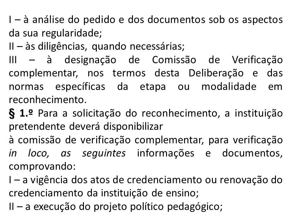 I – à análise do pedido e dos documentos sob os aspectos da sua regularidade; II – às diligências, quando necessárias; III – à designação de Comissão