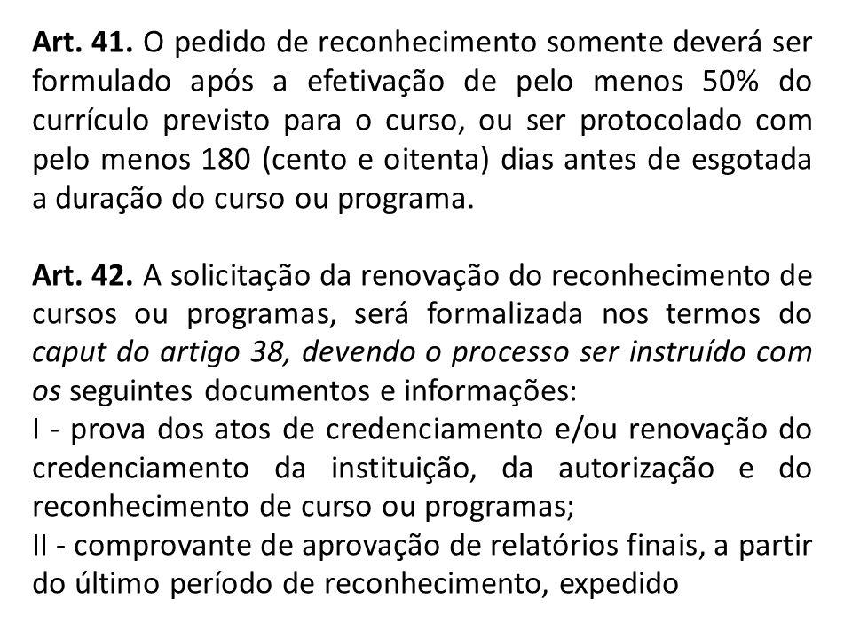 Art. 41. O pedido de reconhecimento somente deverá ser formulado após a efetivação de pelo menos 50% do currículo previsto para o curso, ou ser protoc