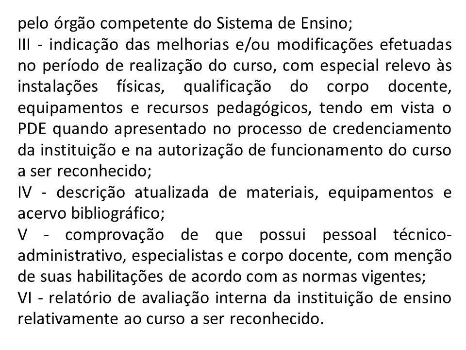 pelo órgão competente do Sistema de Ensino; III - indicação das melhorias e/ou modificações efetuadas no período de realização do curso, com especial