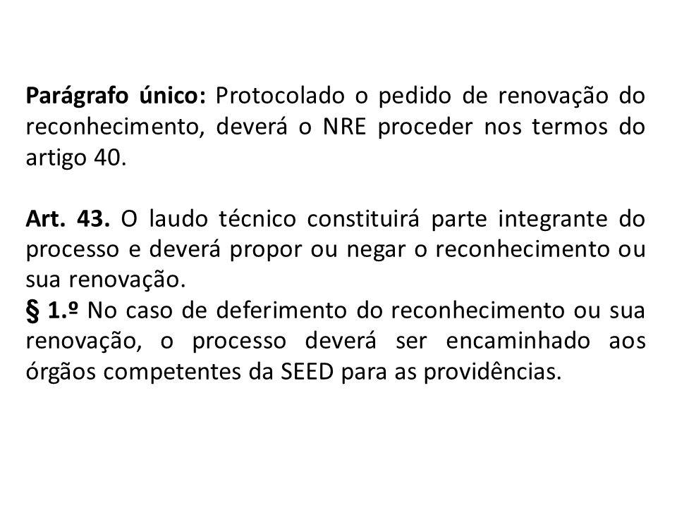 Parágrafo único: Protocolado o pedido de renovação do reconhecimento, deverá o NRE proceder nos termos do artigo 40. Art. 43. O laudo técnico constitu