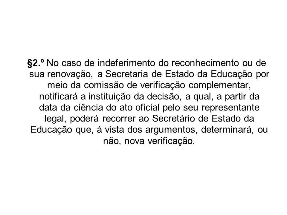 §2.º No caso de indeferimento do reconhecimento ou de sua renovação, a Secretaria de Estado da Educação por meio da comissão de verificação complement