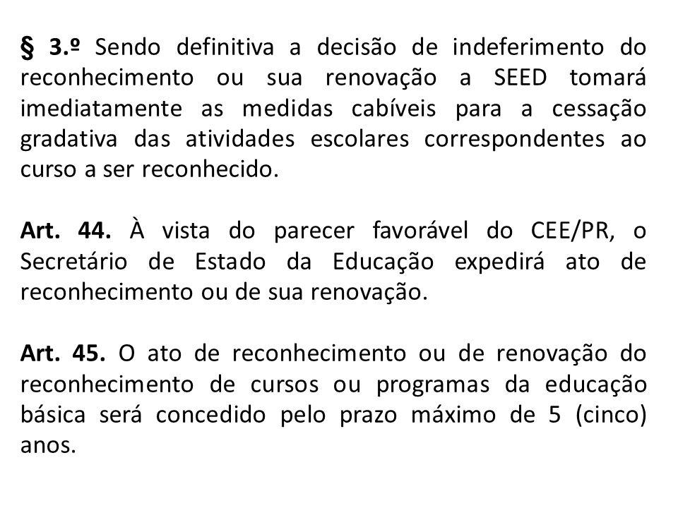 § 3.º Sendo definitiva a decisão de indeferimento do reconhecimento ou sua renovação a SEED tomará imediatamente as medidas cabíveis para a cessação g