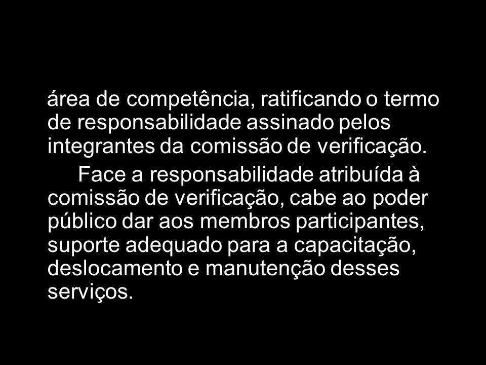 área de competência, ratificando o termo de responsabilidade assinado pelos integrantes da comissão de verificação. Face a responsabilidade atribuída