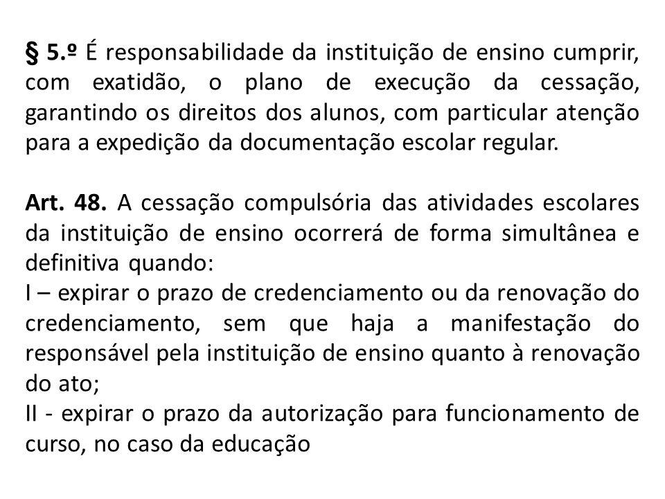 § 5.º É responsabilidade da instituição de ensino cumprir, com exatidão, o plano de execução da cessação, garantindo os direitos dos alunos, com parti