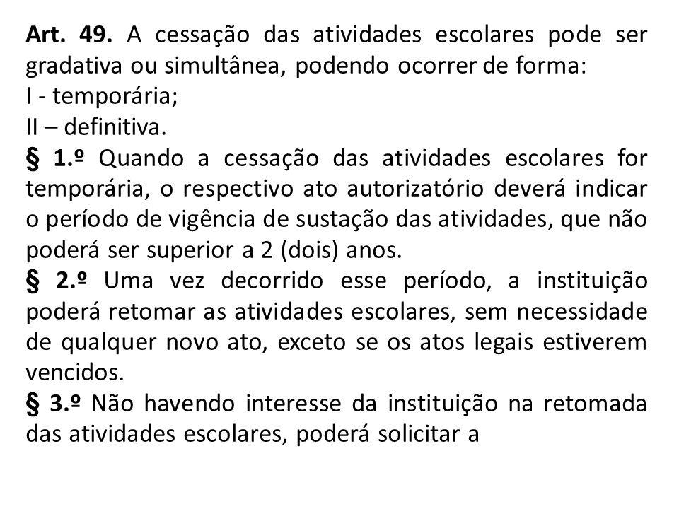 Art. 49. A cessação das atividades escolares pode ser gradativa ou simultânea, podendo ocorrer de forma: I - temporária; II – definitiva. § 1.º Quando