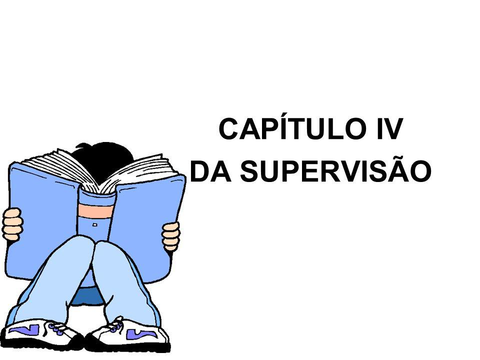 CAPÍTULO IV DA SUPERVISÃO