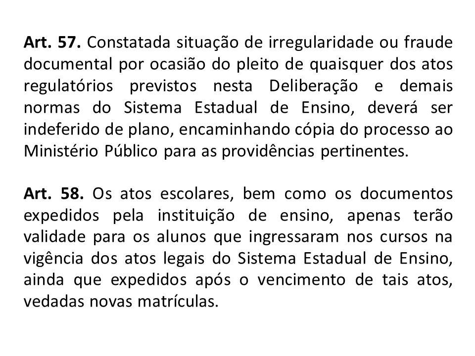 Art. 57. Constatada situação de irregularidade ou fraude documental por ocasião do pleito de quaisquer dos atos regulatórios previstos nesta Deliberaç