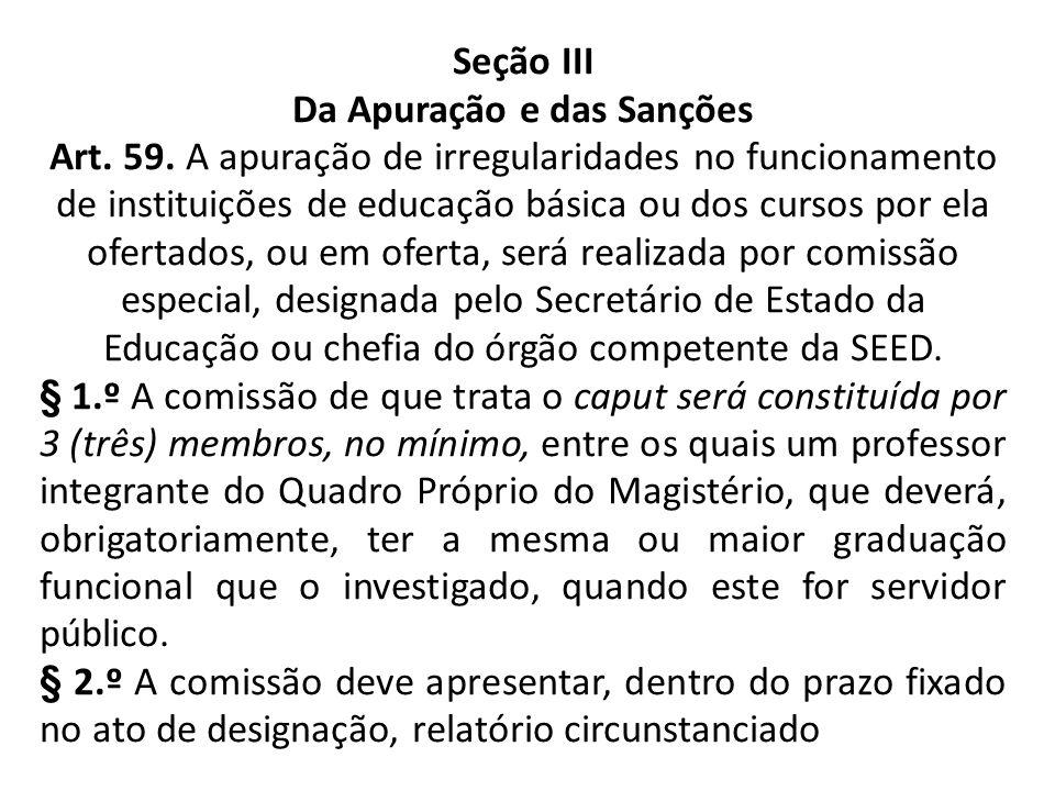 Seção III Da Apuração e das Sanções Art. 59. A apuração de irregularidades no funcionamento de instituições de educação básica ou dos cursos por ela o