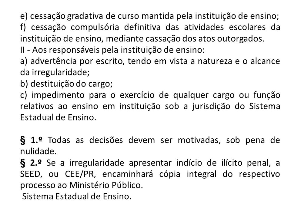e) cessação gradativa de curso mantida pela instituição de ensino; f) cessação compulsória definitiva das atividades escolares da instituição de ensin