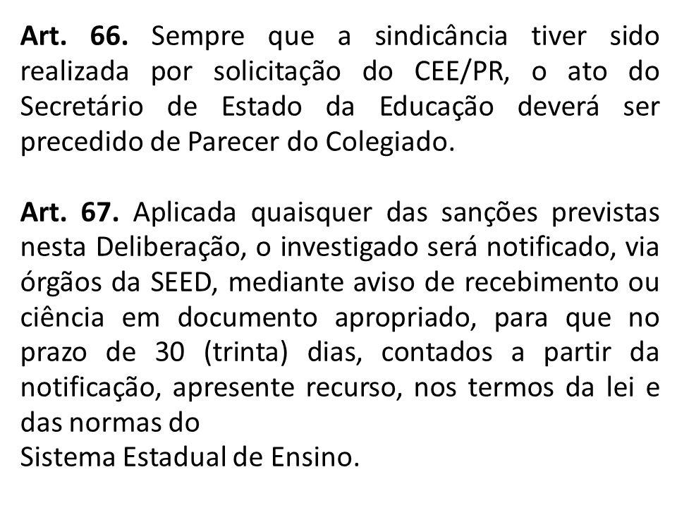 Art. 66. Sempre que a sindicância tiver sido realizada por solicitação do CEE/PR, o ato do Secretário de Estado da Educação deverá ser precedido de Pa