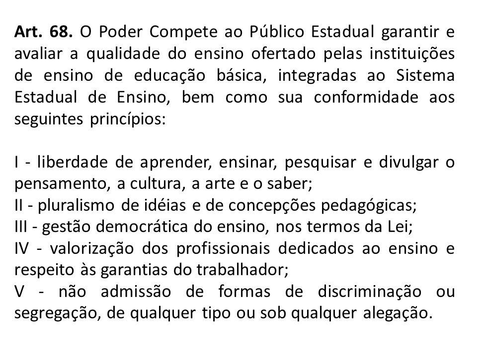 Art. 68. O Poder Compete ao Público Estadual garantir e avaliar a qualidade do ensino ofertado pelas instituições de ensino de educação básica, integr