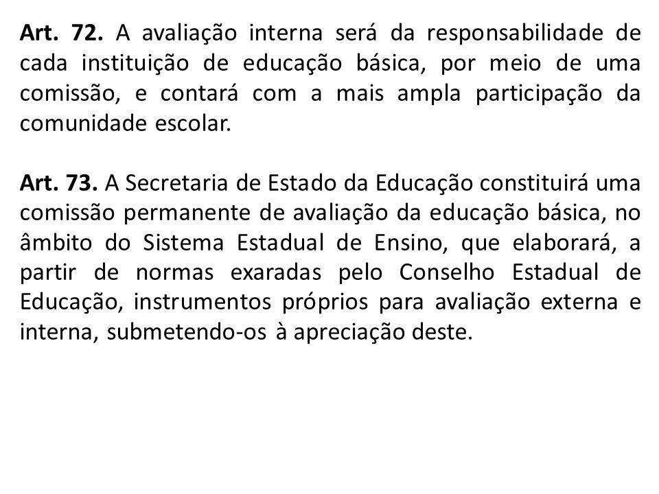 Art. 72. A avaliação interna será da responsabilidade de cada instituição de educação básica, por meio de uma comissão, e contará com a mais ampla par