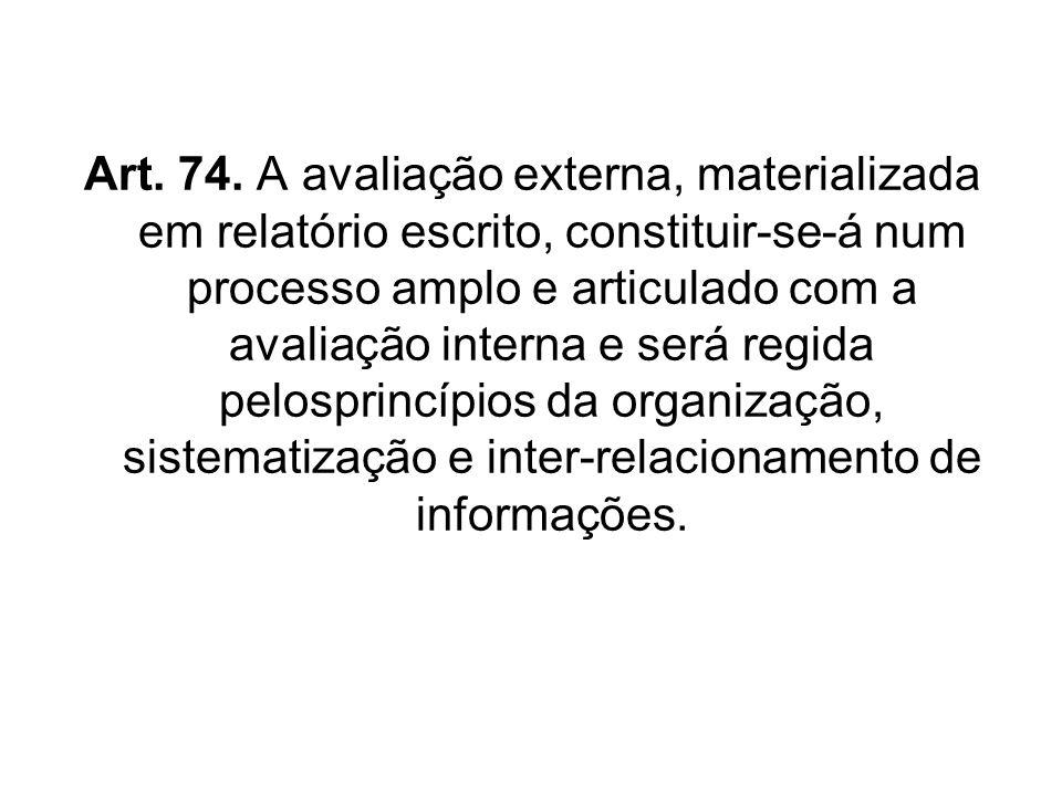 Art. 74. A avaliação externa, materializada em relatório escrito, constituir-se-á num processo amplo e articulado com a avaliação interna e será regid