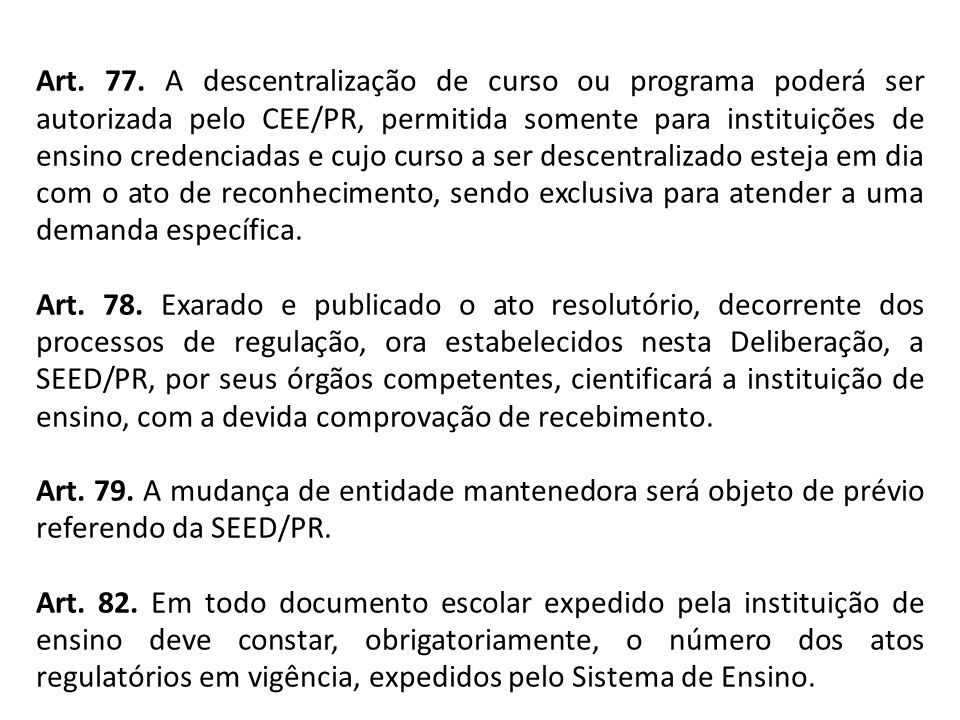 Art. 77. A descentralização de curso ou programa poderá ser autorizada pelo CEE/PR, permitida somente para instituições de ensino credenciadas e cujo