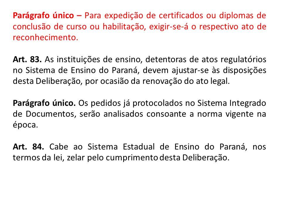 Parágrafo único – Para expedição de certificados ou diplomas de conclusão de curso ou habilitação, exigir-se-á o respectivo ato de reconhecimento. Art