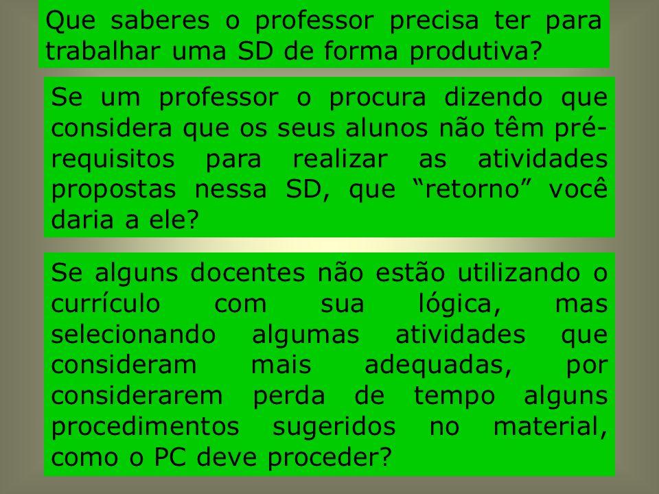 Que saberes o professor precisa ter para trabalhar uma SD de forma produtiva? Se um professor o procura dizendo que considera que os seus alunos não t