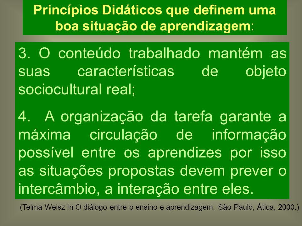 3. O conteúdo trabalhado mantém as suas características de objeto sociocultural real; 4. A organização da tarefa garante a máxima circulação de inform