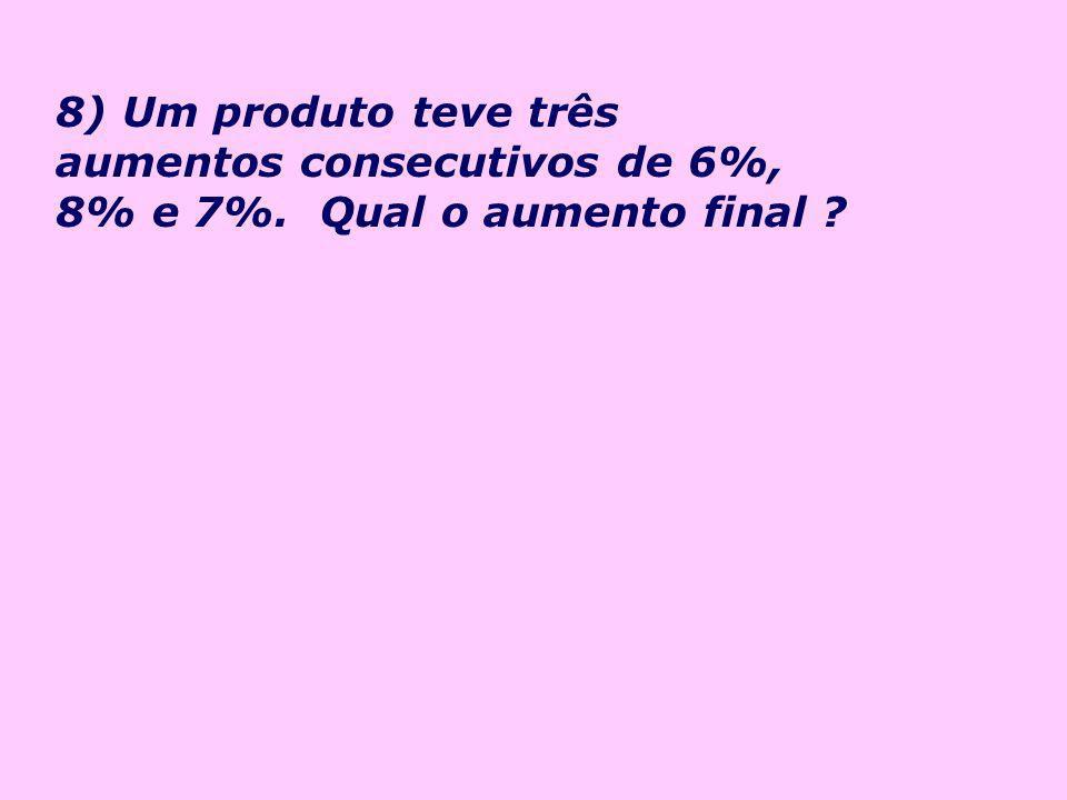 9)O salário de uma pessoa, após sofrer um aumento de 8%, passou a ser de R$ 680,40.
