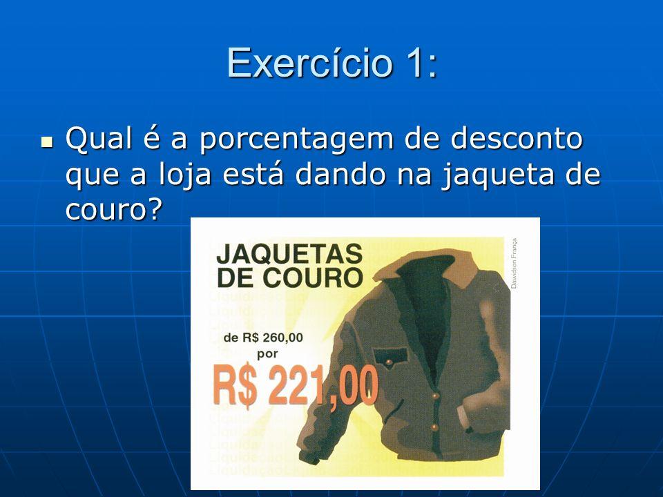 Exercício 1: Qual é a porcentagem de desconto que a loja está dando na jaqueta de couro? Qual é a porcentagem de desconto que a loja está dando na jaq