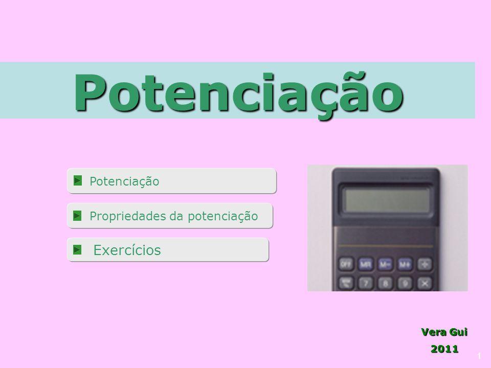 Vera Gui 2011 Potenciação 1 Potenciação Propriedades da potenciação Exercícios