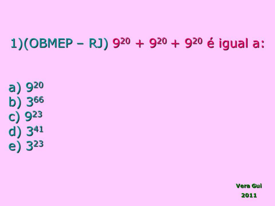 Vera Gui 2011 1)(OBMEP – RJ) 9 20 + 9 20 + 9 20 é igual a: a) 9 20 a) 9 20 b) 3 66 b) 3 66 c) 9 23 c) 9 23 d) 3 41 d) 3 41 e) 3 23
