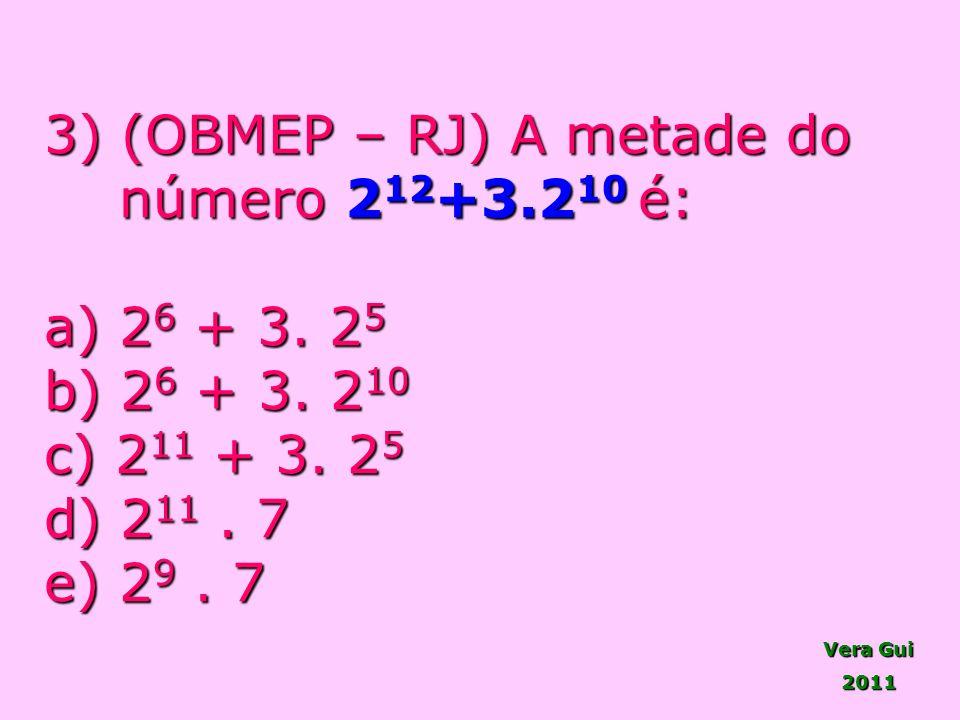Vera Gui 2011 3) (OBMEP – RJ) A metade do número 2 12 +3.2 10 é: número 2 12 +3.2 10 é: a) 2 6 + 3. 2 5 b) 2 6 + 3. 2 10 c) 2 11 + 3. 2 5 d) 2 11. 7 e
