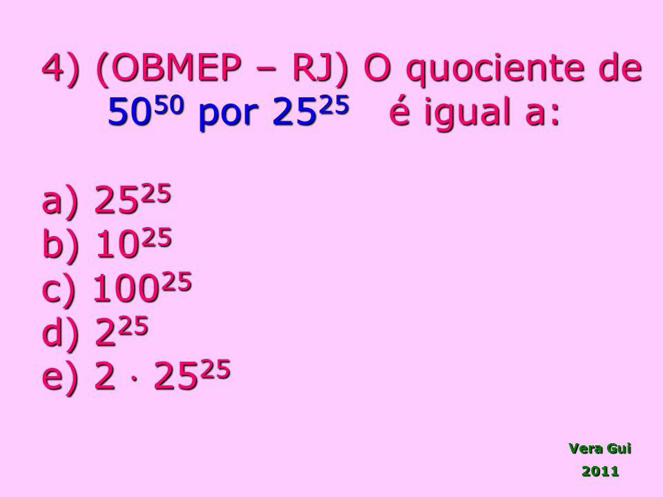 Vera Gui 2011 4) (OBMEP – RJ) O quociente de 50 50 por 25 25 é igual a: 50 50 por 25 25 é igual a: a) 25 25 b) 10 25 a) 25 25 b) 10 25 c) 100 25 d) 2