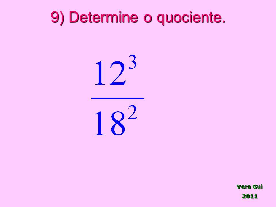 Vera Gui 2011 9) Determine o quociente.